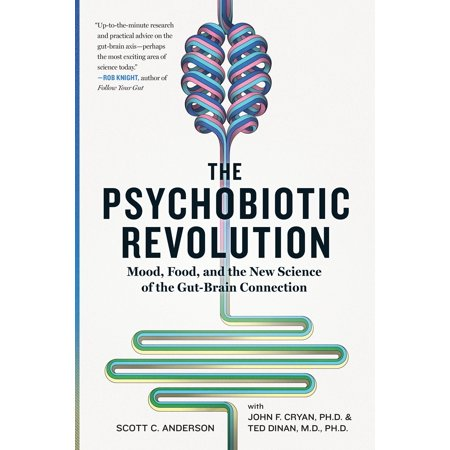 The Psychobiotic Revolution : Mood, Food, and the New Science of the Gut-Brain Connection (The Real Food Revolution)