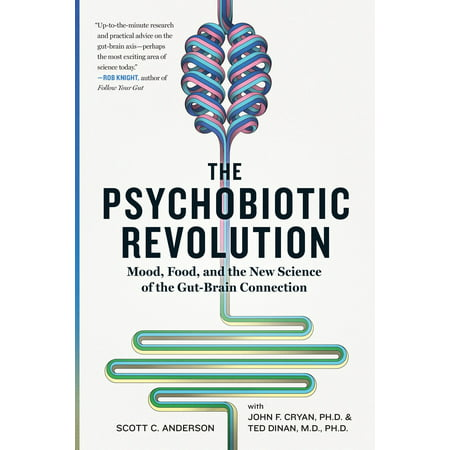 The Psychobiotic Revolution : Mood, Food, and the New Science of the Gut-Brain