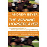 The Winning Horseplayer : An Advanced Approach to Thoroughbred Handicapping and Betting