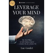 Leverage Your Mind : The Next Phase in Self-Empowerment - A Better Me for a Better We