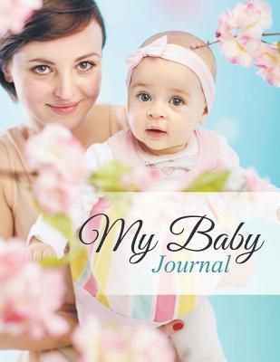 My Baby Journal by Speedy Publishing LLC
