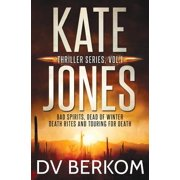 Kate Jones Thriller Series, Vol. 1 : Bad Spirits, Dead of Winter, Death Rites, Touring for Death