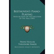 Beethoven's Piano-Playing : With an Essay on the Execution of the Trill (1901)