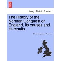 The History of the Norman Conquest of England, Its Causes and Its Results.