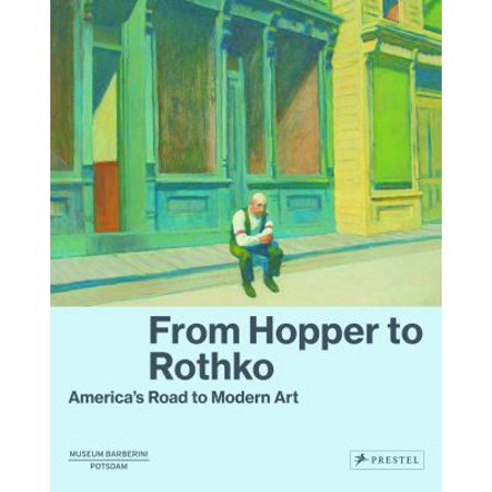From Hopper To Rothko  Americas Road To Modern Art