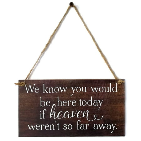 Know Sign (We Know You Would Be Here Today If Heaven Wasn't So Far Away Solid Memorial Wooden Sign Handmade Rustic Wedding Remembrance Sign )