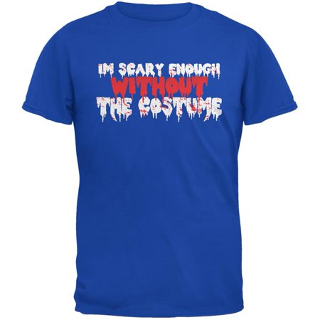 Halloween I'm Scary Enough Without The Costume Royal Adult T-Shirt (Scary Sounds Of Halloween Part 1)