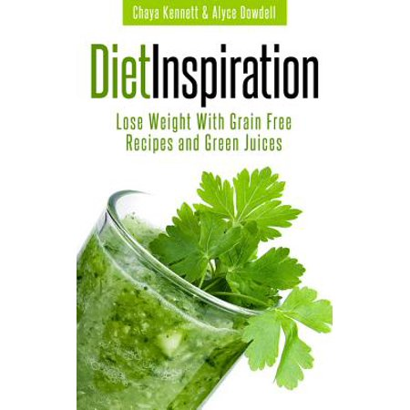 Diet Inspiration: Lose Weight with Grain Free Recipes and Green Juices -