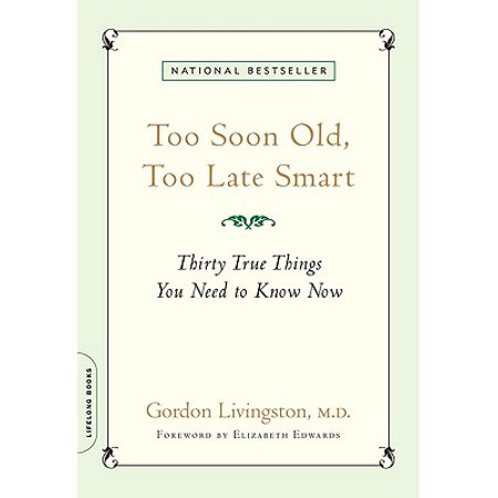 Too Soon Old, Too Late Smart : Thirty True Things You Need to Know (Born Too Late To Explore The Earth)