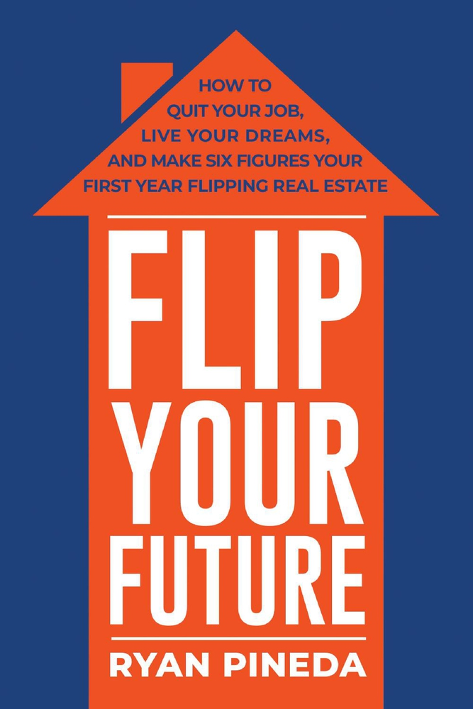 Flip Your Future How To Quit Your Job Live Your Dreams And Make Six Figures Your First Year Flipping Real Estate Walmart Com