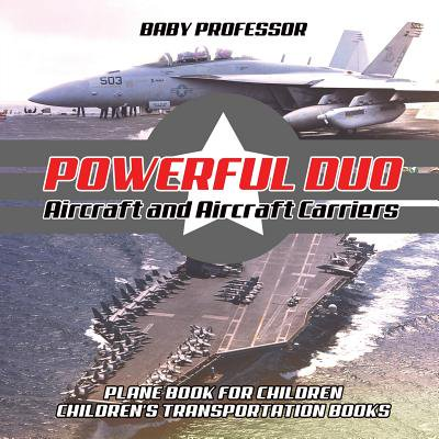 Powerful Duo : Aircraft and Aircraft Carriers - Plane Book for Children Children's Transportation Books (Frame Child Carrier Accessory)