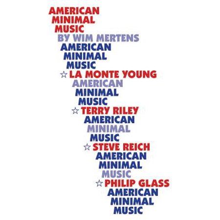 (American Minimal Music : La Monte Young, Terry Riley, Steve Reich, Philip Glass)