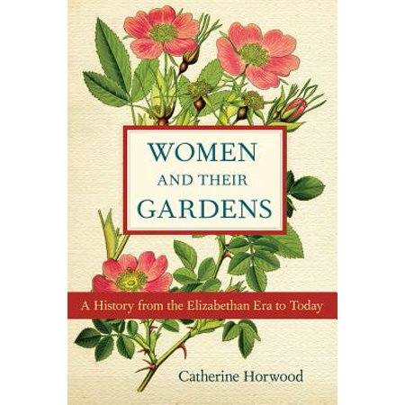 Women and Their Gardens : A History from the Elizabethan Era to Today - Elizabethan Era For Kids