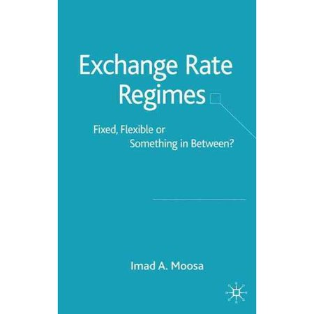Exchange Rate Regimes  Fixed  Flexible Or Something In Between