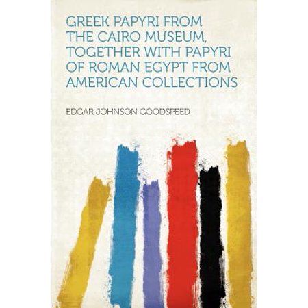 Greek Papyri from the Cairo Museum, Together with Papyri of Roman Egypt from American (Cairo Collection)
