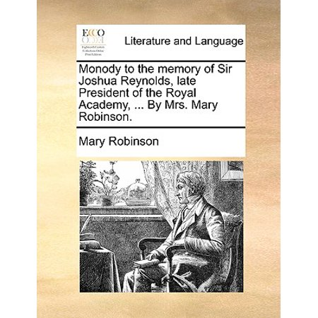 Monody to the Memory of Sir Joshua Reynolds, Late President of the Royal Academy, ... by Mrs. Mary