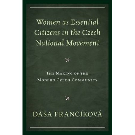 Women As Essential Citizens In The Czech National Movement  The Making Of The Modern Czech Community