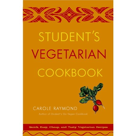 Student's Vegetarian Cookbook, Revised : Quick, Easy, Cheap, and Tasty Vegetarian Recipes