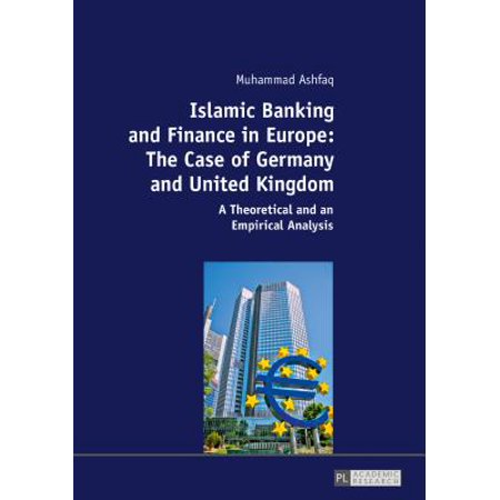 Islamic Banking and Finance in Europe: The Case of Germany and United Kingdom : A Theoretical and an Empirical