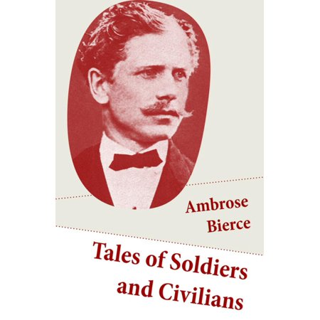 Tales of Soldiers and Civilians (26 Stories: includes Chickamauga + An Occurrence at Owl Creek Bridge + The Mocking-Bird) -