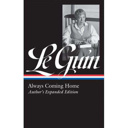 Ursula K. Le Guin: Always Coming Home (LOA #315) -