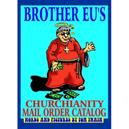 Brother Eu's Churchianity Mail Order Catalog - eBook - Current Catalog Order Status