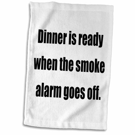 3dRose DINNER IS READY WHEN THE SMOKE ALARM GOES OFF. - Towel, 15 by