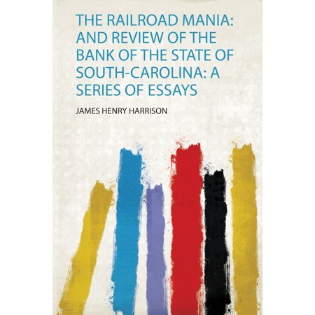 The Railroad Mania : and Review of the Bank of the State of South-Carolina: a Series of Essays