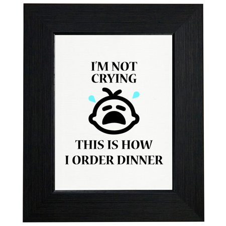 Baby I'm Not Crying - This Is How I Order Dinner Framed Print Poster Wall or Desk Mount Options