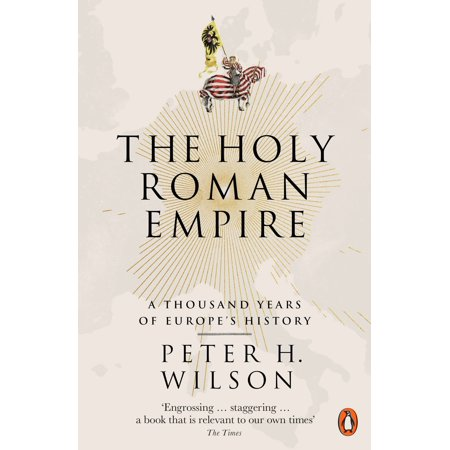 The Holy Roman Empire : A Thousand Years of Europe's History - Halloween Uk History