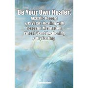 Be Your Own Healer: Akashic Record & Crystals Healing with Peaceful Meditation, Pineal Gland Awakening & Dry Fasting (Paperback)