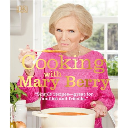 Cooking with Mary Berry : Simple Recipes, Great for Family and