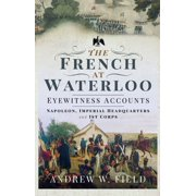 The French at Waterloo: Eyewitness Accounts - eBook