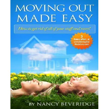 Moving Out Made Easy  How To Get Rid Of All Of Your Stuff And More