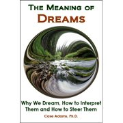 The Meaning of Dreams: The Science of Why We Dream, How to Interpret Them and How to Steer Them - eBook
