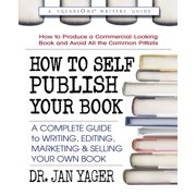 How to Self-Publish Your Book: A Complete Guide to Writing, Editing, Marketing & Selling Your Own Book (Paperback)