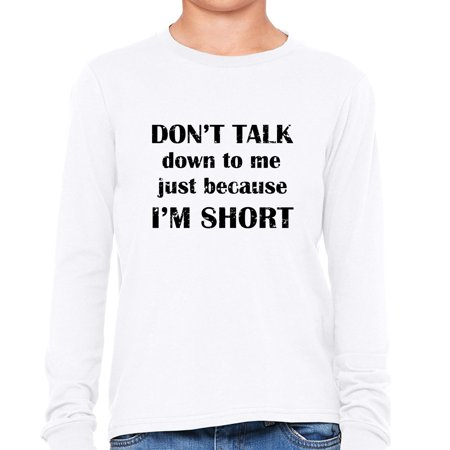 Don't Talk Down To Me Because I'm Short Girl's Long Sleeve (Get Back Don T Let Me Down)