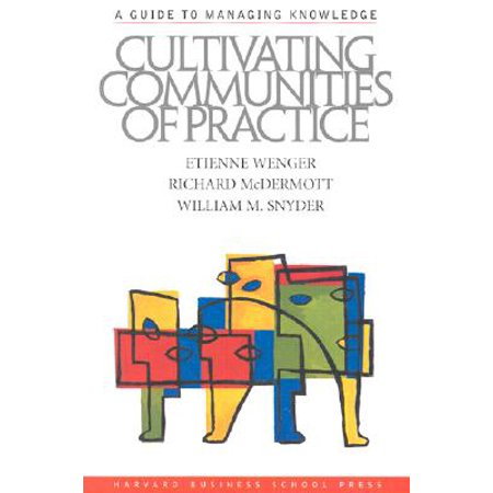 Cultivating Communities of Practice : From Idea to Execution