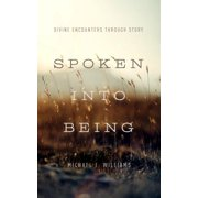 Spoken Into Being : Divine Encounters Through Story