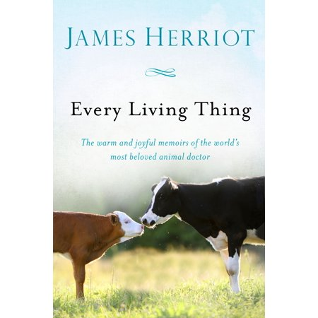 Every Living Thing : The Warm and Joyful Memoirs of the World's Most Beloved Animal (The Most Funniest Thing In The World)