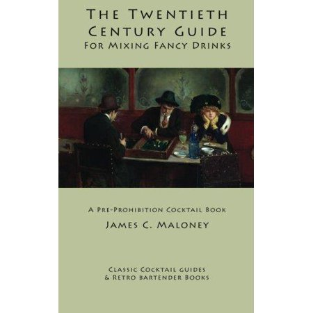 The Twentieth-Century Guide for Mixing Fancy Drinks: A Pre-Prohibition Cocktail Book