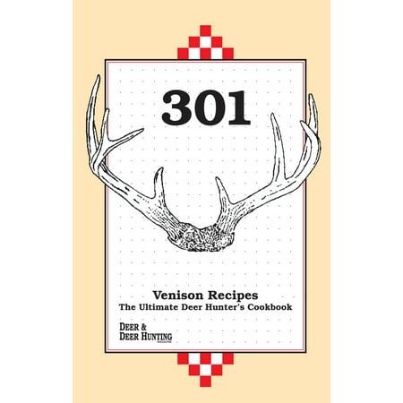 - 301 Venison Recipes : The Ultimate Deer Hunter's Cookbook