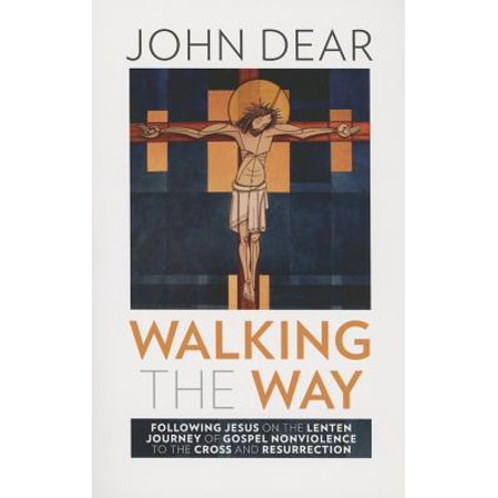 Walking the Way : Following Jesus on the Lenten Journey of Gospel Nonviolence to the Cross and (Take Up The Cross And Follow Jesus)