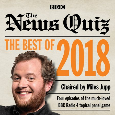 The News Quiz: Best of 2018 : The Topical BBC Radio 4 Comedy Panel