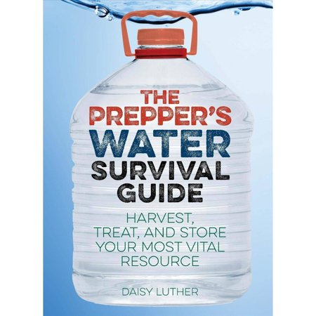 The Preppers Water Survival Guide  Harvest  Treat  And Store Your Most Vital Resource