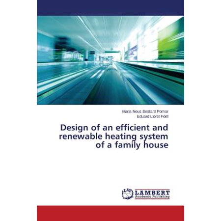 Design of an Efficient and Renewable Heating System of a Family
