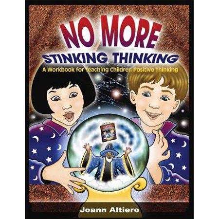 No More Stinking Thinking : A Workbook for Teaching Children Positive - Thinking Child Workbook
