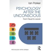 Psychology After the Unconscious : From Freud to Lacan