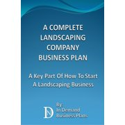 A Complete Landscaping Company Business Plan: A Key Part Of How To Start A Landscaping Business - eBook