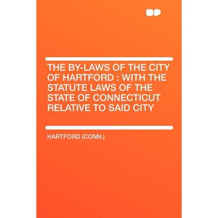 The By-Laws of the City of Hartford : With the Statute Laws of the State of Connecticut Relative to Said City - Party City West Hartford